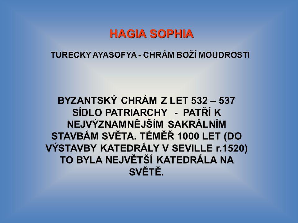 TURECKY AYASOFYA - CHRÁM BOŽÍ MOUDROSTI BYZANTSKÝ CHRÁM Z LET 532 – 537 SÍDLO PATRIARCHY - PATŘÍ K NEJVÝZNAMNĚJŠÍM SAKRÁLNÍM STAVBÁM SVĚTA.