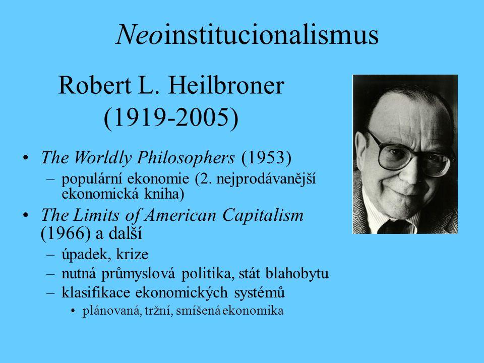 Robert L. Heilbroner (1919-2005) The Worldly Philosophers (1953) –populární ekonomie (2. nejprodávanější ekonomická kniha) The Limits of American Capi