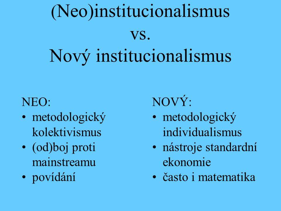 ( Neo)institucionalismus vs. Nový institucionalismus NEO: metodologický kolektivismus (od)boj proti mainstreamu povídání NOVÝ: metodologický individua