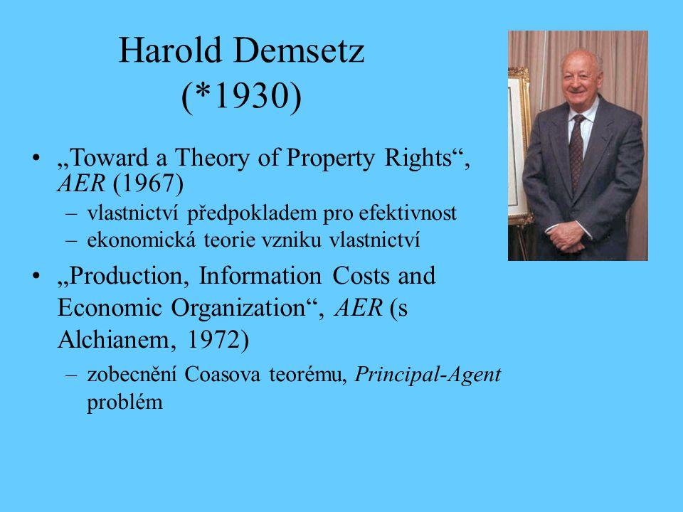 """Harold Demsetz (*1930) """"Toward a Theory of Property Rights , AER (1967) –vlastnictví předpokladem pro efektivnost –ekonomická teorie vzniku vlastnictví """"Production, Information Costs and Economic Organization , AER (s Alchianem, 1972) –zobecnění Coasova teorému, Principal-Agent problém"""