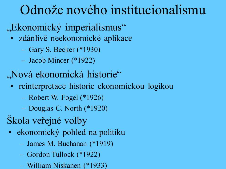 """zdánlivě neekonomické aplikace –Gary S. Becker (*1930) –Jacob Mincer (*1922) Odnože nového institucionalismu """"Ekonomický imperialismus"""" """"Nová ekonomic"""