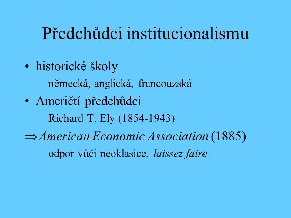 Předchůdci institucionalismu historické školy –německá, anglická, francouzská Američtí předchůdci –Richard T. Ely (1854-1943)  American Economic Asso