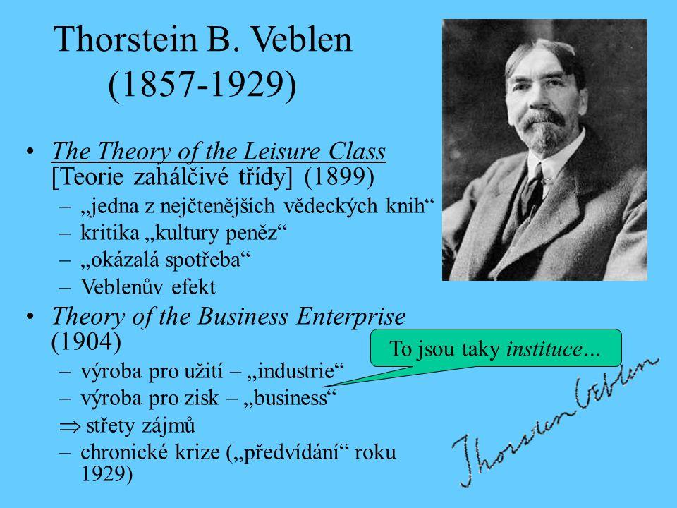 """Thorstein B. Veblen (1857-1929) The Theory of the Leisure Class [Teorie zahálčivé třídy] (1899) –""""jedna z nejčtenějších vědeckých knih"""" –kritika """"kult"""