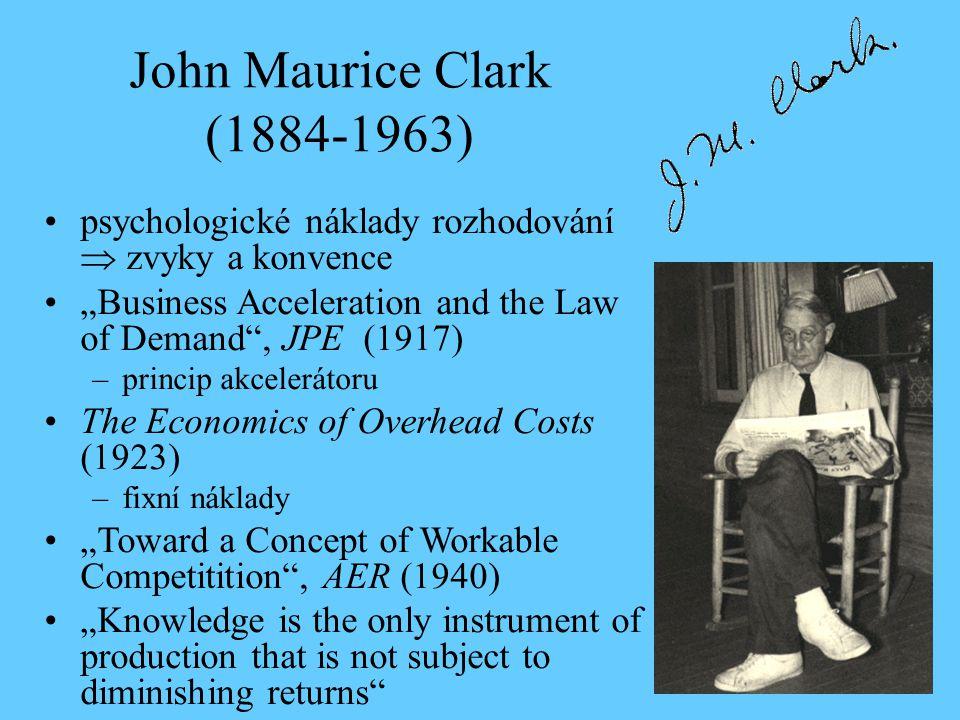 """John Maurice Clark (1884-1963) psychologické náklady rozhodování  zvyky a konvence """"Business Acceleration and the Law of Demand"""", JPE (1917) –princip"""