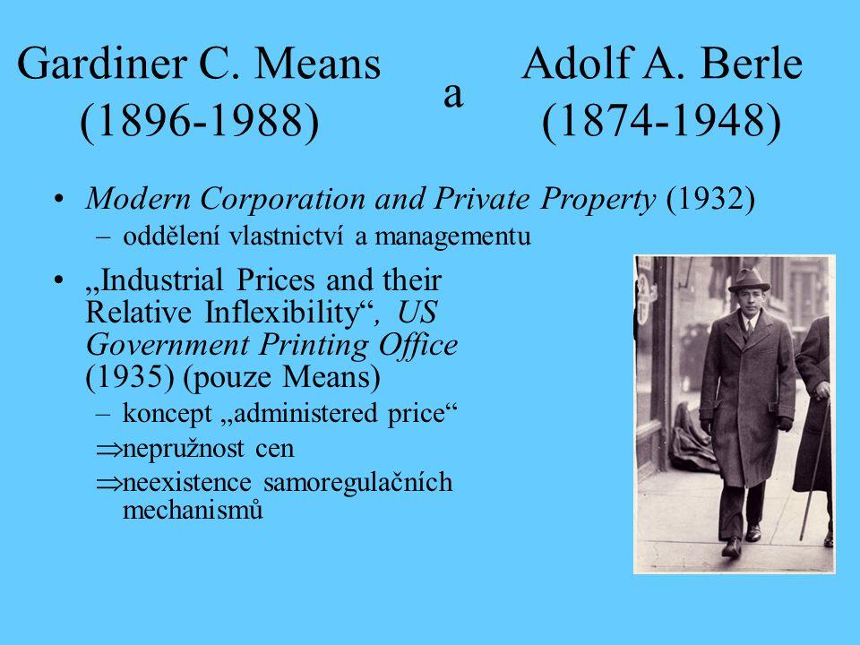 """Gardiner C. Means (1896-1988) Modern Corporation and Private Property (1932) –oddělení vlastnictví a managementu Adolf A. Berle (1874-1948) a """"Industr"""