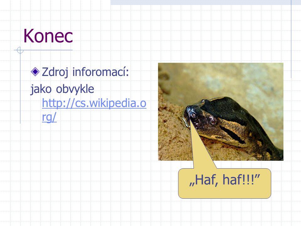"""Konec Zdroj inforomací: jako obvykle http://cs.wikipedia.o rg/ http://cs.wikipedia.o rg/ """"Haf, haf!!!"""