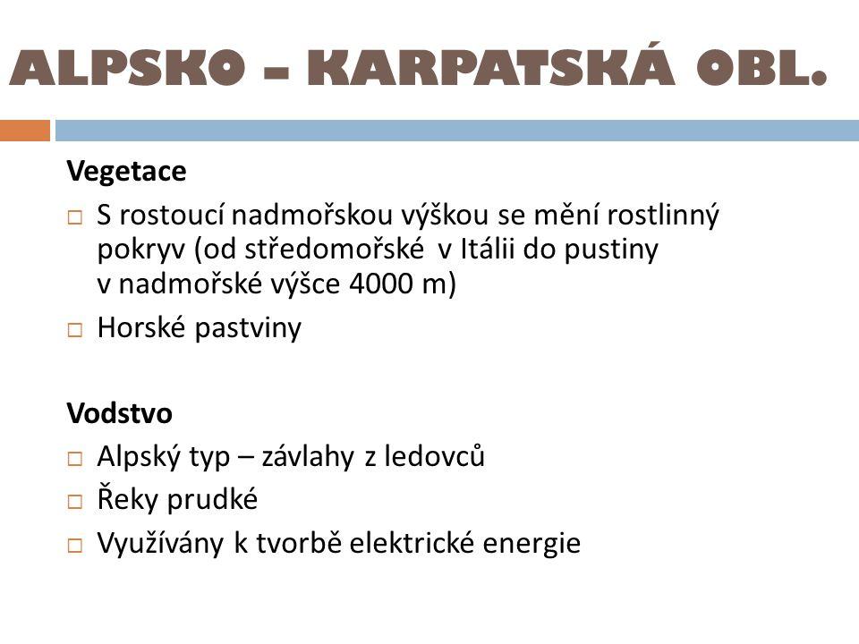 ALPSKO – KARPATSKÁ OBL. Vegetace  S rostoucí nadmořskou výškou se mění rostlinný pokryv (od středomořské v Itálii do pustiny v nadmořské výšce 4000 m
