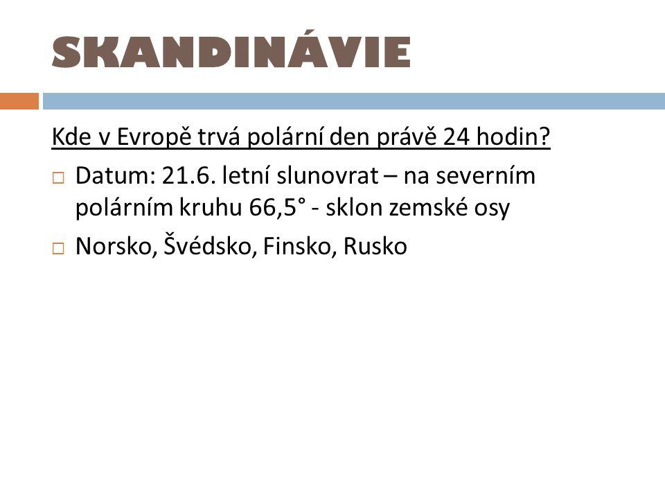 SKANDINÁVIE Kde v Evropě trvá polární den právě 24 hodin?  Datum: 21.6. letní slunovrat – na severním polárním kruhu 66,5° - sklon zemské osy  Norsk