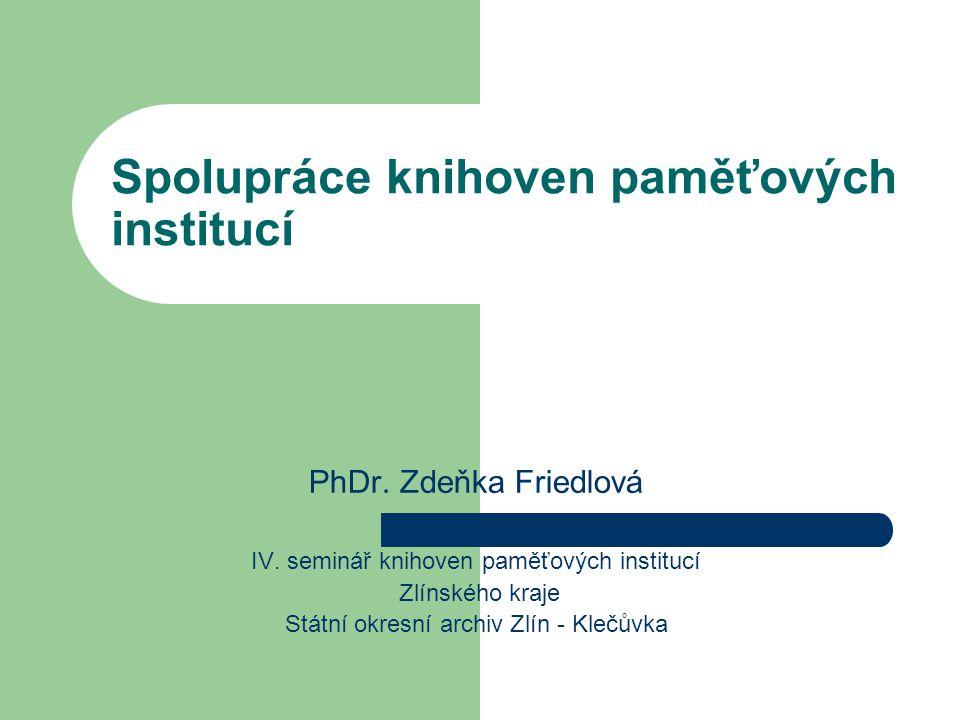 Spolupráce knihoven paměťových institucí PhDr. Zdeňka Friedlová IV.