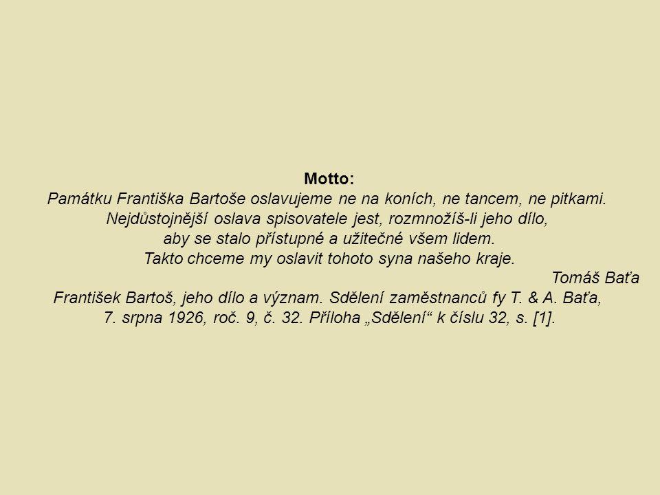 Motto: Památku Františka Bartoše oslavujeme ne na koních, ne tancem, ne pitkami. Nejdůstojnější oslava spisovatele jest, rozmnožíš-li jeho dílo, aby s