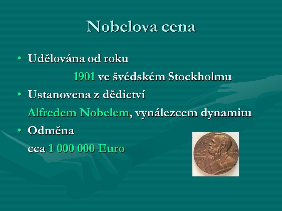 Nobelova cena Udělována od rokuUdělována od roku 1901 ve švédském Stockholmu Ustanovena z dědictvíUstanovena z dědictví Alfredem Nobelem, vynálezcem dynamitu OdměnaOdměna cca 1 000 000 Euro