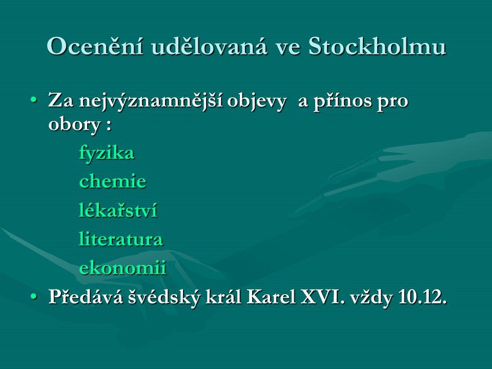 Ocenění udělovaná ve Stockholmu Za nejvýznamnější objevy a přínos pro obory :Za nejvýznamnější objevy a přínos pro obory :fyzikachemielékařstvíliteraturaekonomii Předává švédský král Karel XVI.