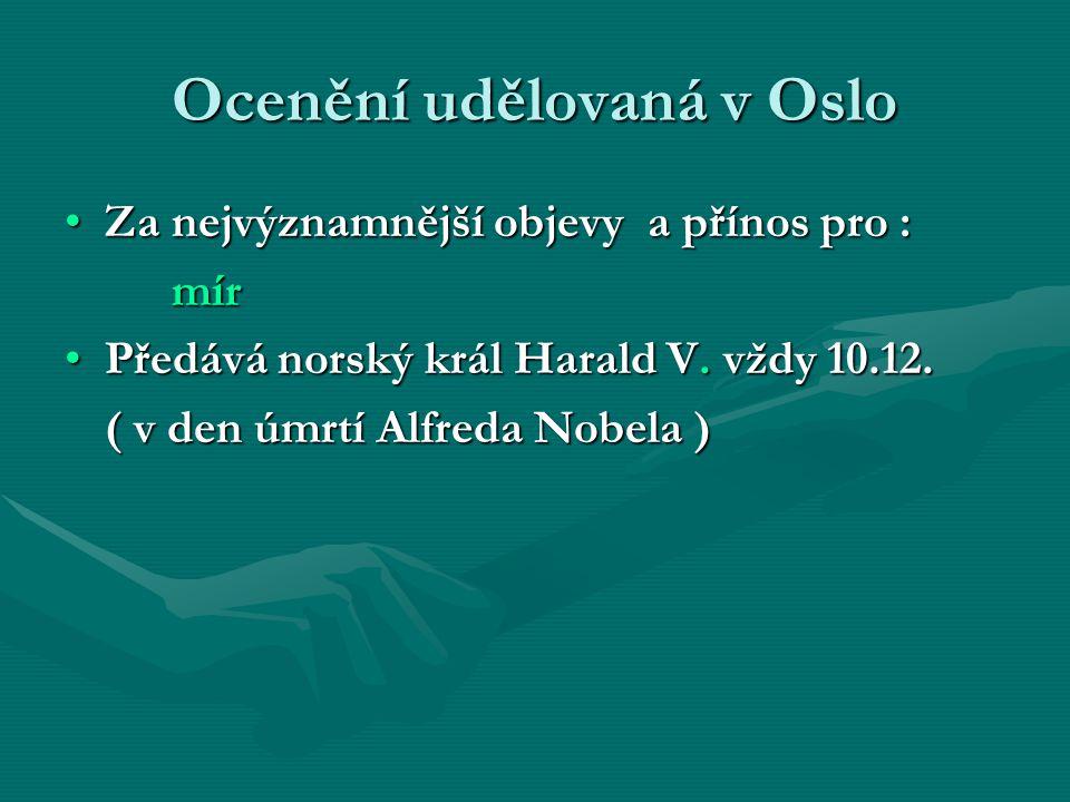 Ocenění udělovaná v Oslo Za nejvýznamnější objevy a přínos pro :Za nejvýznamnější objevy a přínos pro :mír Předává norský král Harald V.