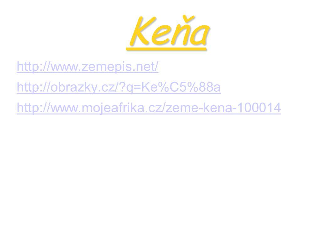 Keňa http://www.zemepis.net/ http://obrazky.cz/?q=Ke%C5%88a http://www.mojeafrika.cz/zeme-kena-100014