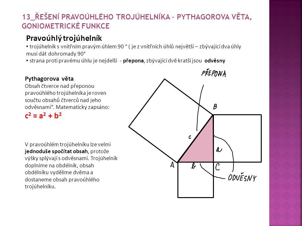 Pravoúhlý trojúhelník trojúhelník s vnitřním pravým úhlem 90 ° ( je z vnitřních úhlů největší – zbývající dva úhly musí dát dohromady 90° strana proti