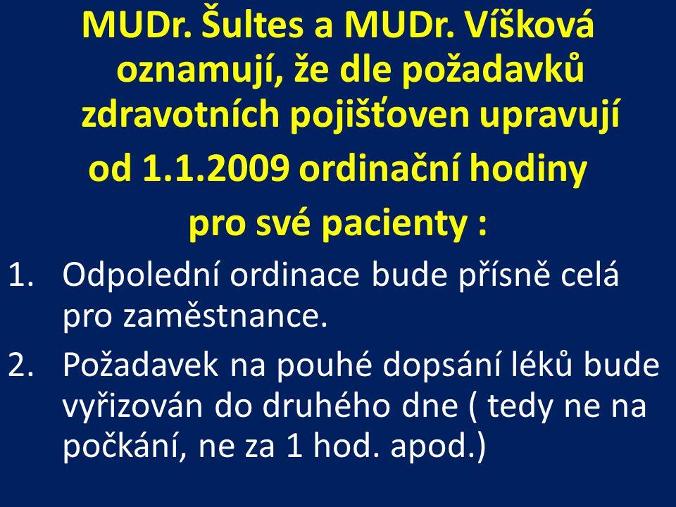 MUDr. Šultes a MUDr. Víšková oznamují, že dle požadavků zdravotních pojišťoven upravují od 1.1.2009 ordinační hodiny pro své pacienty : 1.Odpolední or