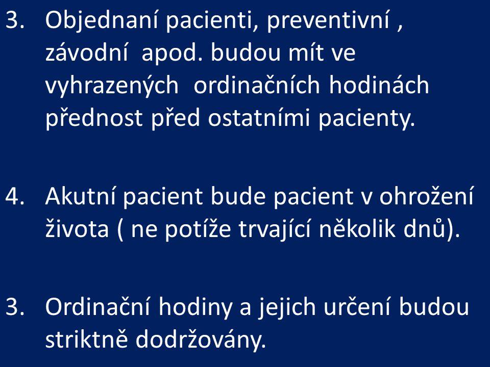 3.Objednaní pacienti, preventivní, závodní apod. budou mít ve vyhrazených ordinačních hodinách přednost před ostatními pacienty. 4.Akutní pacient bude