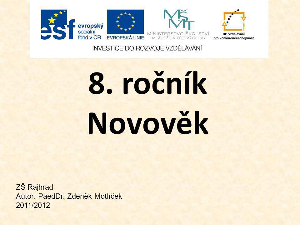 8. ročník Novověk ZŠ Rajhrad Autor: PaedDr. Zdeněk Motlíček 2011/2012