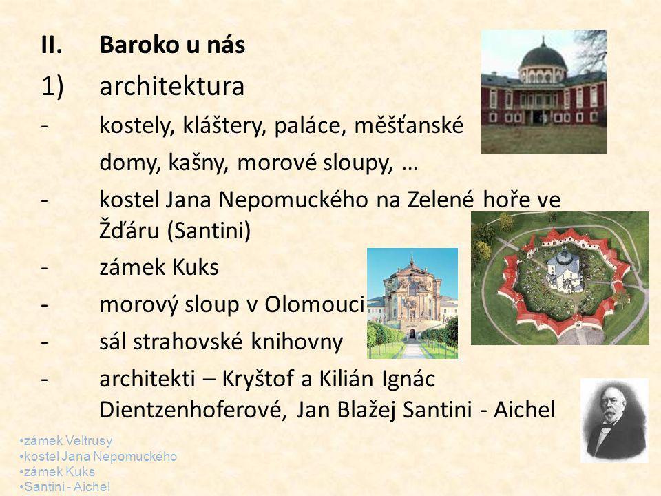 II.Baroko u nás 1)architektura -kostely, kláštery, paláce, měšťanské domy, kašny, morové sloupy, … -kostel Jana Nepomuckého na Zelené hoře ve Žďáru (S