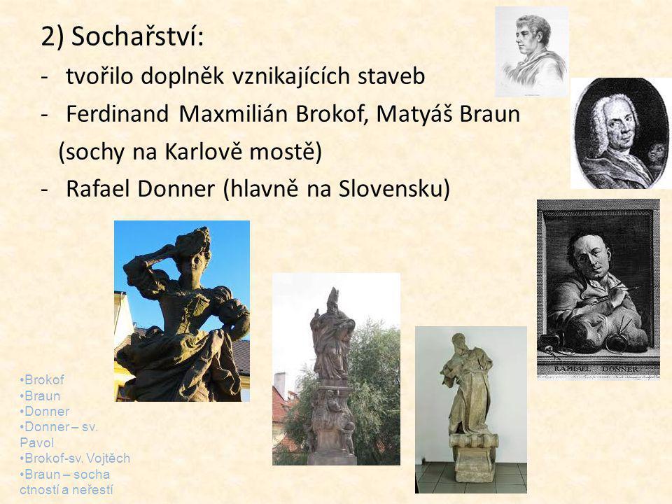 2) Sochařství: -tvořilo doplněk vznikajících staveb -Ferdinand Maxmilián Brokof, Matyáš Braun (sochy na Karlově mostě) -Rafael Donner (hlavně na Slove