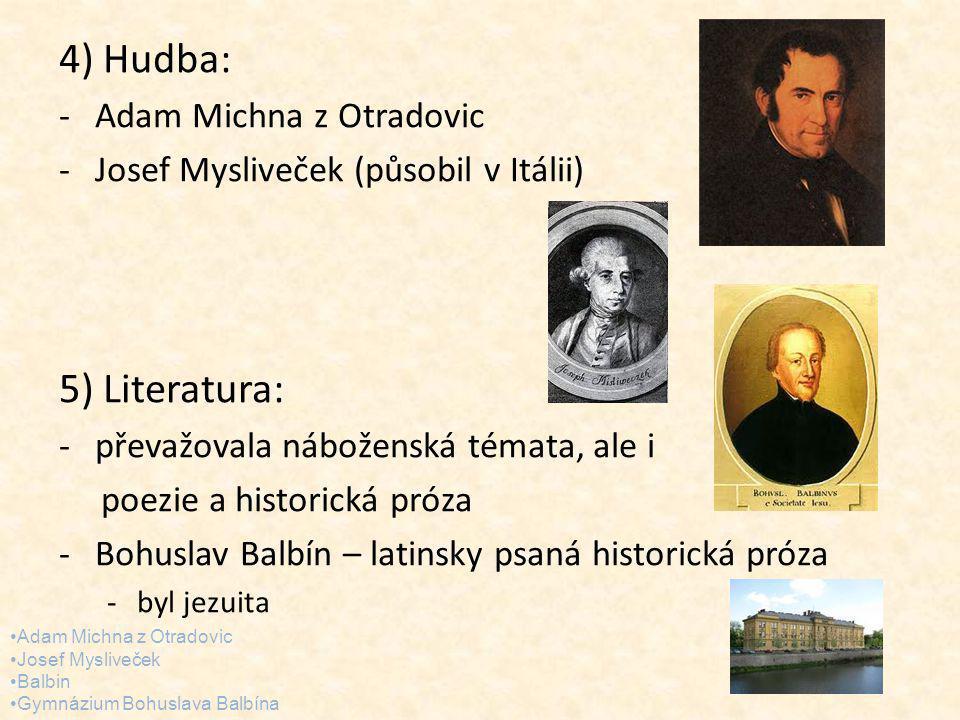 4) Hudba: -Adam Michna z Otradovic -Josef Mysliveček (působil v Itálii) 5) Literatura: -převažovala náboženská témata, ale i poezie a historická próza