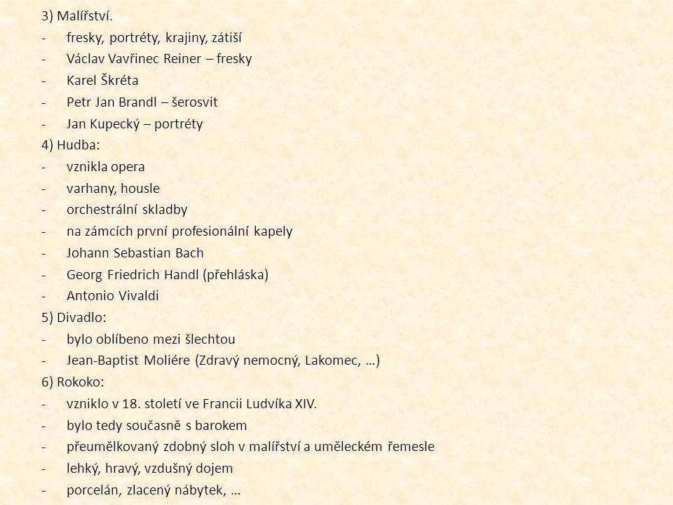 3) Malířství. -fresky, portréty, krajiny, zátiší -Václav Vavřinec Reiner – fresky -Karel Škréta -Petr Jan Brandl – šerosvit -Jan Kupecký – portréty 4)