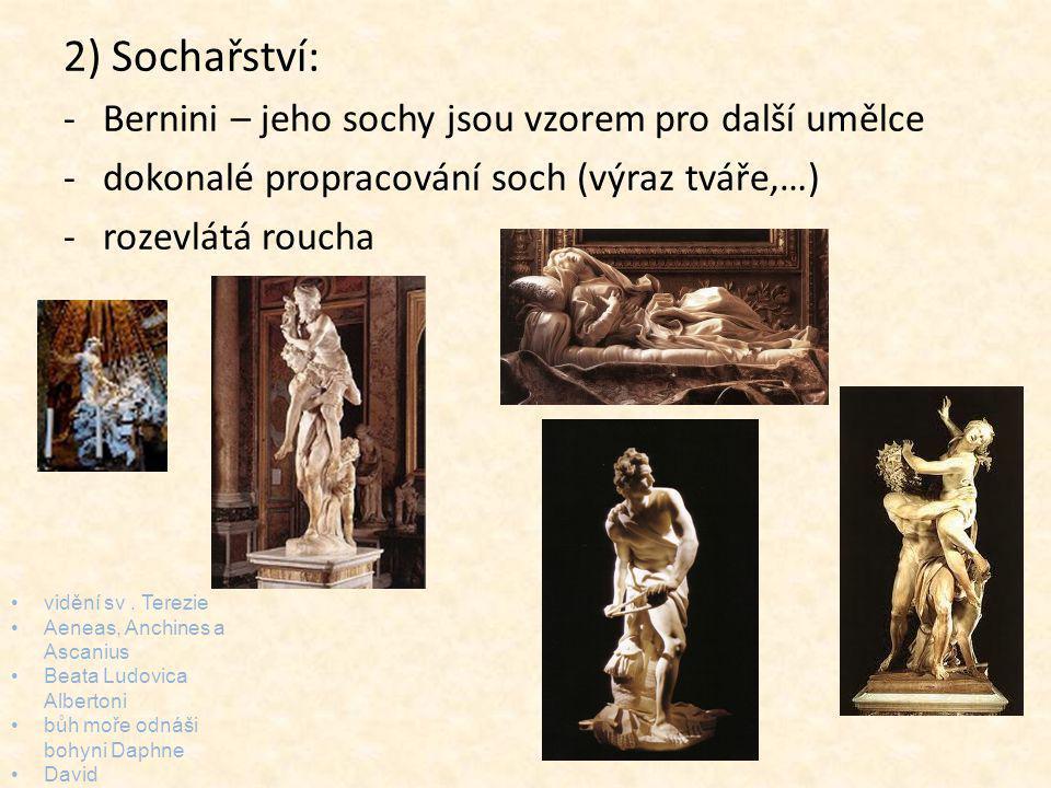 2) Sochařství: -Bernini – jeho sochy jsou vzorem pro další umělce -dokonalé propracování soch (výraz tváře,…) -rozevlátá roucha vidění sv. Terezie Aen