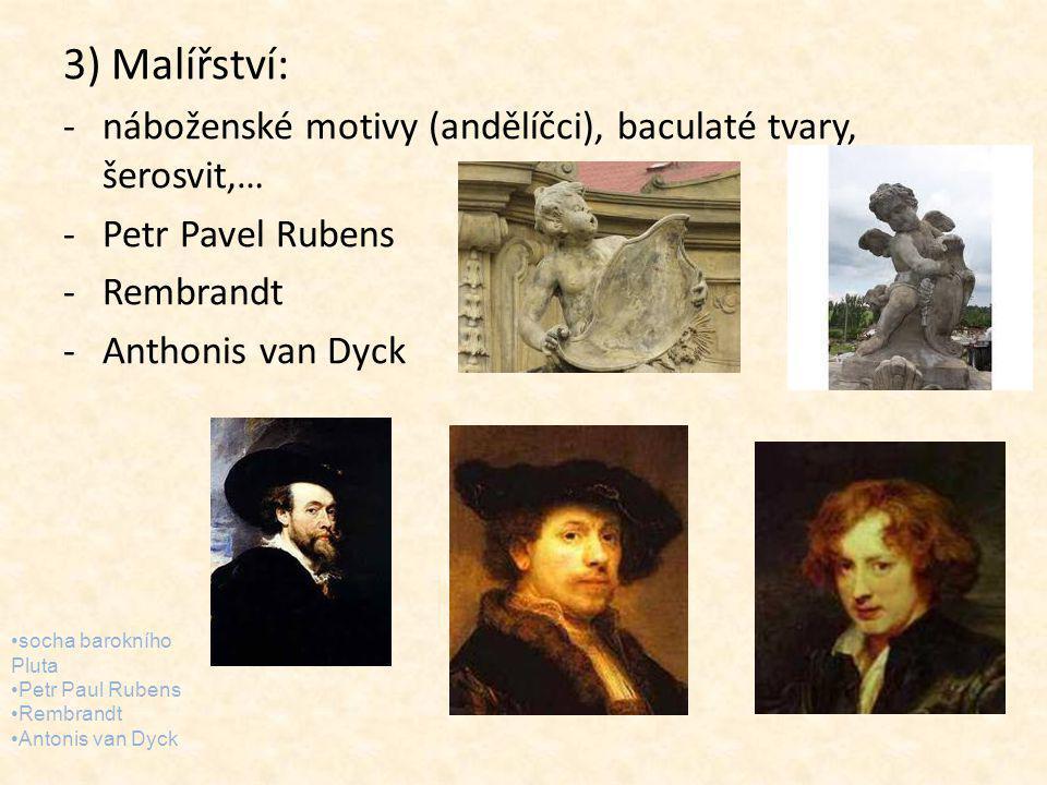 3) Malířství: -náboženské motivy (andělíčci), baculaté tvary, šerosvit,… -Petr Pavel Rubens -Rembrandt -Anthonis van Dyck socha barokního Pluta Petr P