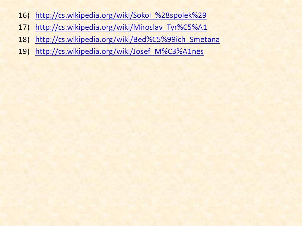 16)http://cs.wikipedia.org/wiki/Sokol_%28spolek%29http://cs.wikipedia.org/wiki/Sokol_%28spolek%29 17)http://cs.wikipedia.org/wiki/Miroslav_Tyr%C5%A1ht