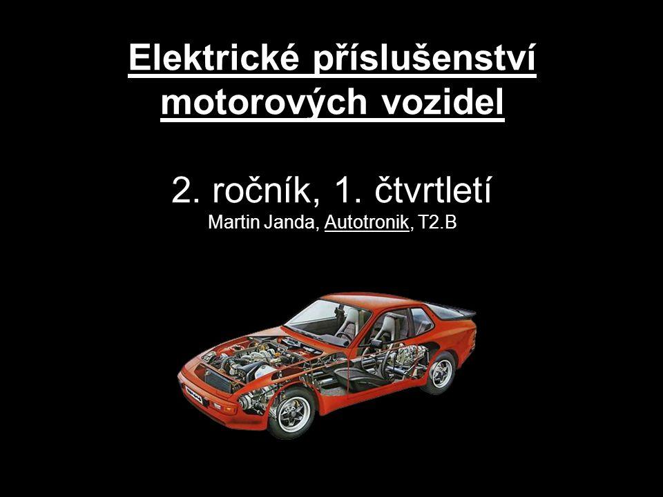 Elektrické příslušenství motorových vozidel 2. ročník, 1. čtvrtletí Martin Janda, Autotronik, T2.B