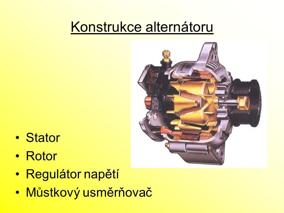 Konstrukce alternátoru Stator Rotor Regulátor napětí Můstkový usměrňovač