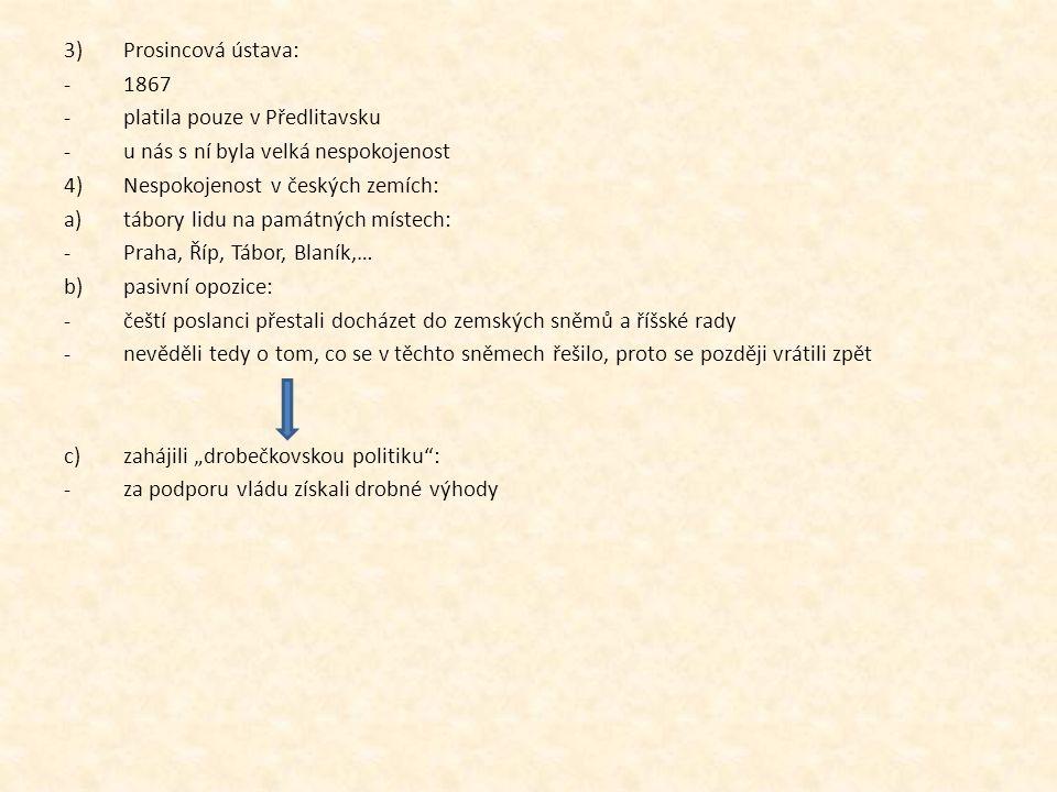 3)Prosincová ústava: -1867 -platila pouze v Předlitavsku -u nás s ní byla velká nespokojenost 4)Nespokojenost v českých zemích: a)tábory lidu na památ