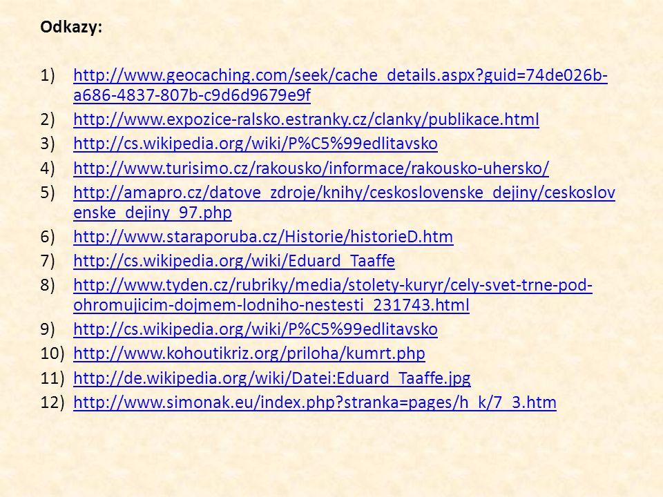 Odkazy: 1)http://www.geocaching.com/seek/cache_details.aspx?guid=74de026b- a686-4837-807b-c9d6d9679e9fhttp://www.geocaching.com/seek/cache_details.asp