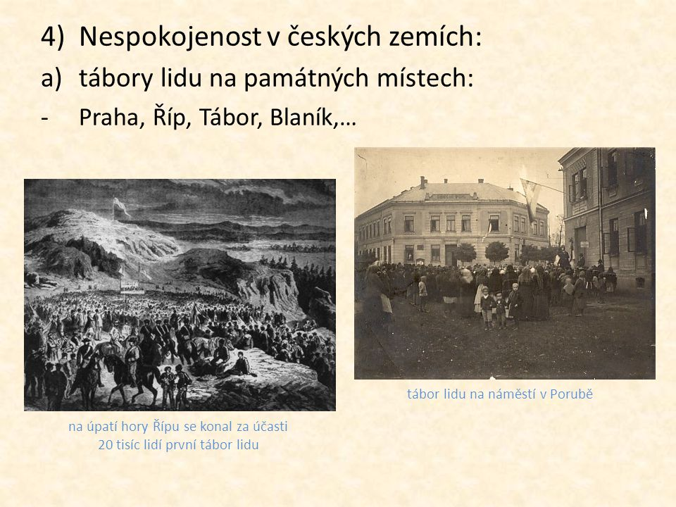 4)Nespokojenost v českých zemích: a)tábory lidu na památných místech: -Praha, Říp, Tábor, Blaník,… na úpatí hory Řípu se konal za účasti 20 tisíc lidí