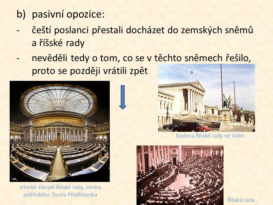 b)pasivní opozice: -čeští poslanci přestali docházet do zemských sněmů a říšské rady -nevěděli tedy o tom, co se v těchto sněmech řešilo, proto se poz