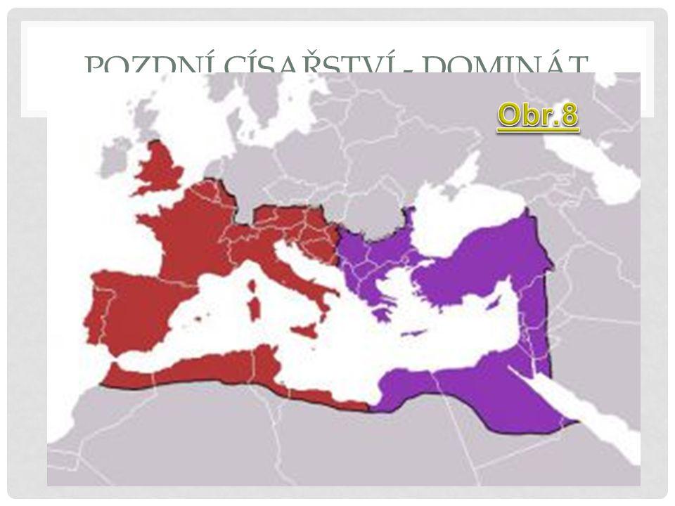 POZDNÍ CÍSAŘSTVÍ - DOMINÁT Sílí křesťanský vliv Sílí útoky germánských kmenů na společnou hranici EDIKT MILÁNSKÝ – 313 – uzákoněno křesťanství jako státní náboženství ( KONSTANTIN VELIKÝ ) 395 – rozdělení říše na dvě části (císař THEODOSIUS ) ZÁPODOŘÍMSKÁ Ř.