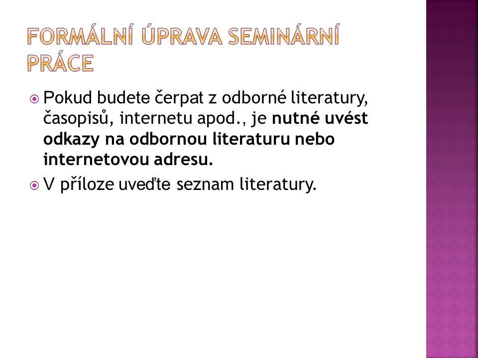  P okud bude te čerp at z odborné literatury, časopisů, internetu apod., je nutné uvést odkazy na odbornou literaturu nebo internetovou adresu.