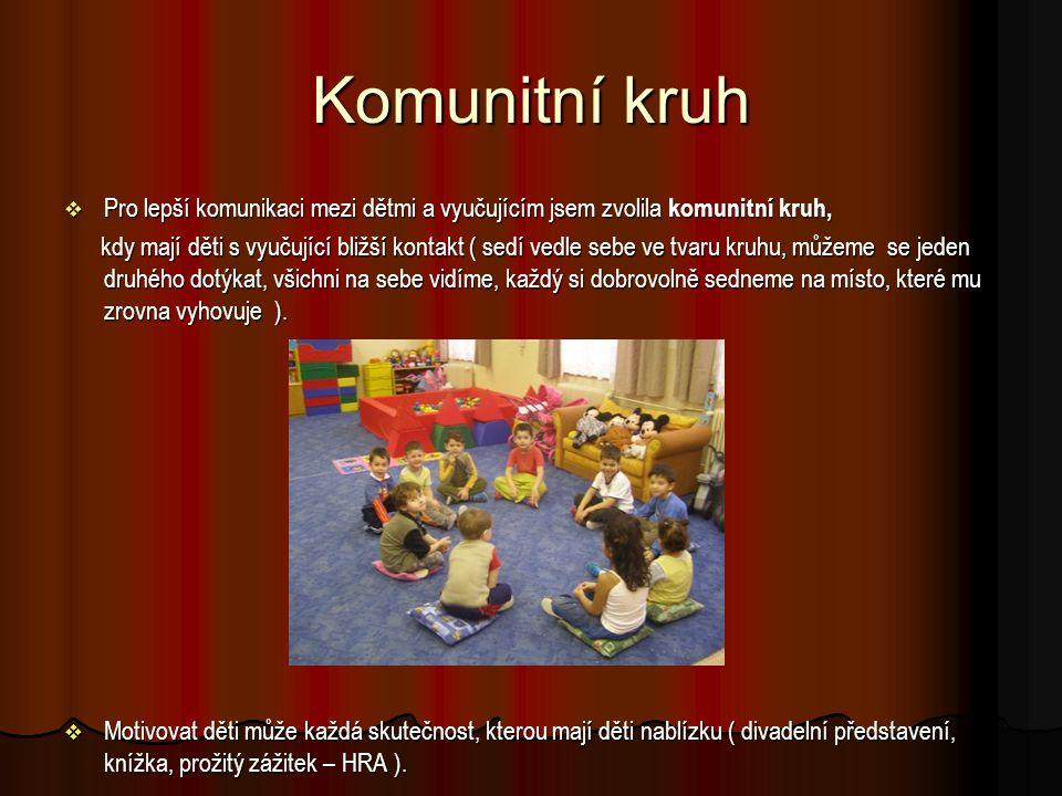 Komunitní kruh  Pro lepší komunikaci mezi dětmi a vyučujícím jsem zvolila komunitní kruh, kdy mají děti s vyučující bližší kontakt ( sedí vedle sebe