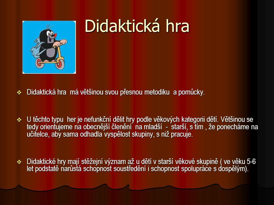 Didaktická hra  Didaktická hra má většinou svou přesnou metodiku a pomůcky.  U těchto typu her je nefunkční dělit hry podle věkových kategorii dětí.