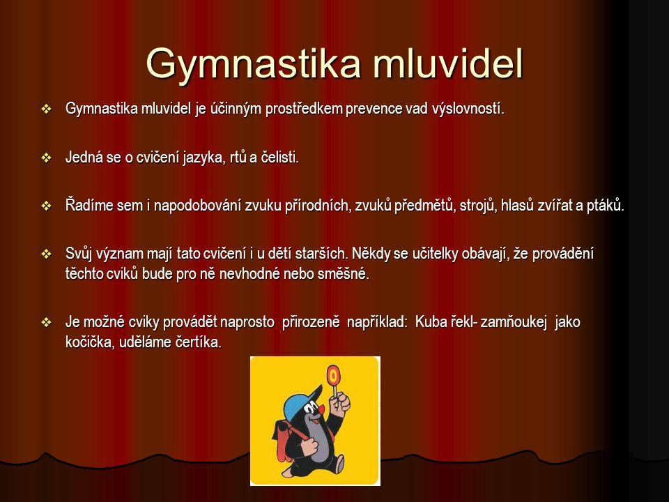 Gymnastika mluvidel  Gymnastika mluvidel je účinným prostředkem prevence vad výslovností.  Jedná se o cvičení jazyka, rtů a čelisti.  Řadíme sem i