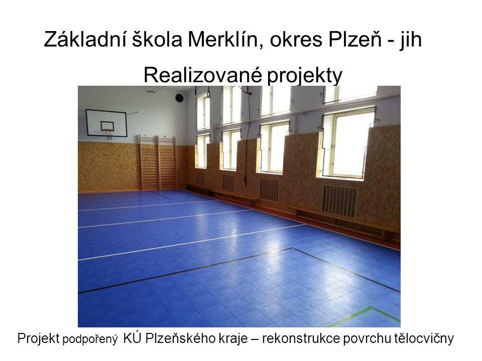 Základní škola Merklín, okres Plzeň - jih Realizované projekty Projekt podpořený KÚ Plzeňského kraje – rekonstrukce povrchu tělocvičny
