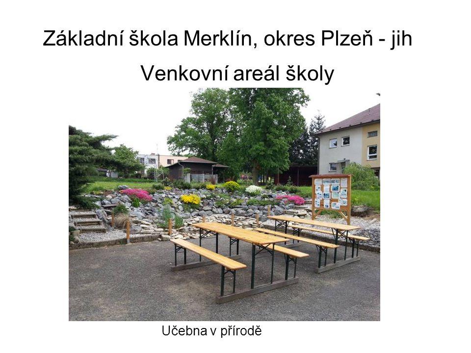 Základní škola Merklín, okres Plzeň - jih Venkovní areál školy Učebna v přírodě