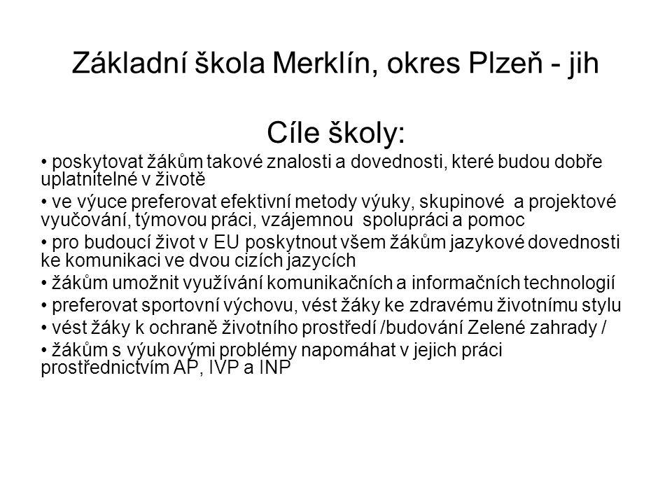Základní škola Merklín, okres Plzeň - jih Cíle školy: poskytovat žákům takové znalosti a dovednosti, které budou dobře uplatnitelné v životě ve výuce
