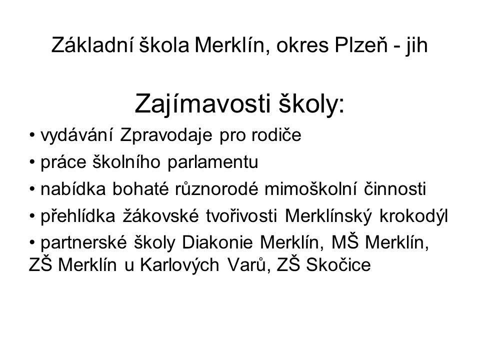 Základní škola Merklín, okres Plzeň - jih Zajímavosti školy: vydávání Zpravodaje pro rodiče práce školního parlamentu nabídka bohaté různorodé mimoško