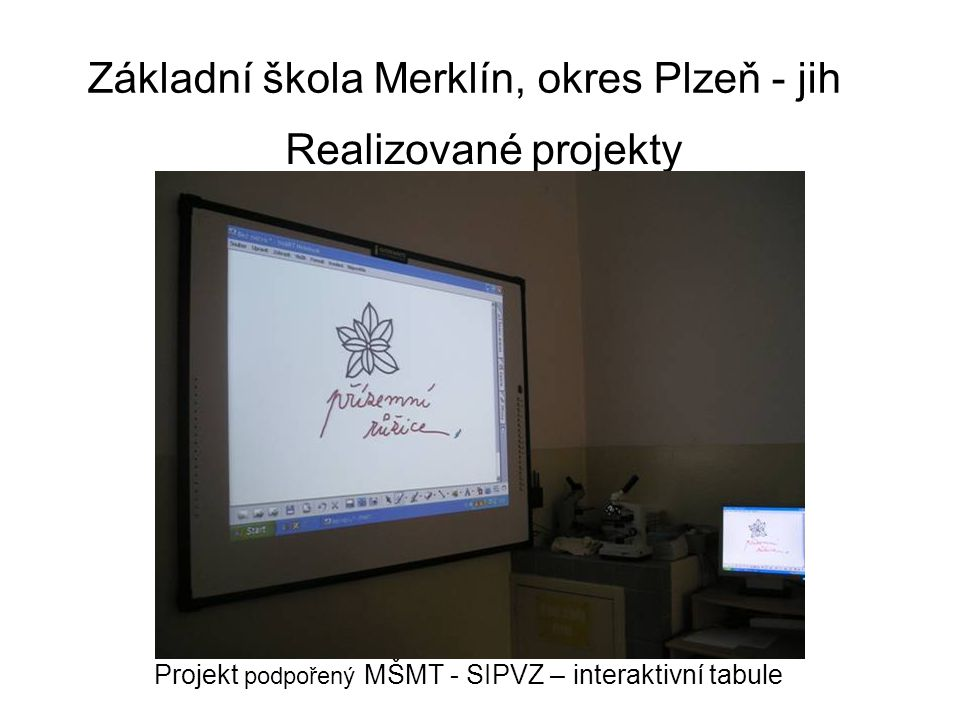 Základní škola Merklín, okres Plzeň - jih Realizované projekty Projekt podpořený MŠMT - SIPVZ – interaktivní tabule