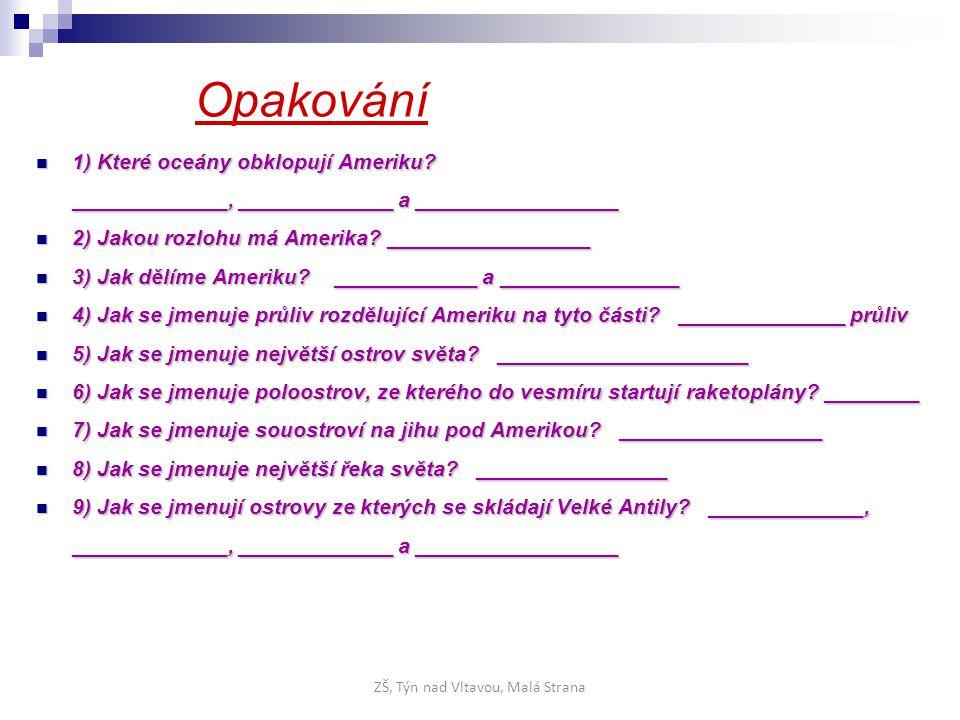 Opakování 1) Které oceány obklopují Ameriku? 1) Které oceány obklopují Ameriku? _____________, _____________ a _________________ 2) Jakou rozlohu má A