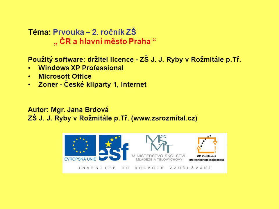 """Téma: Prvouka – 2. ročník ZŠ """" ČR a hlavní město Praha """" Použitý software: držitel licence - ZŠ J. J. Ryby v Rožmitále p.Tř. Windows XP Professional M"""