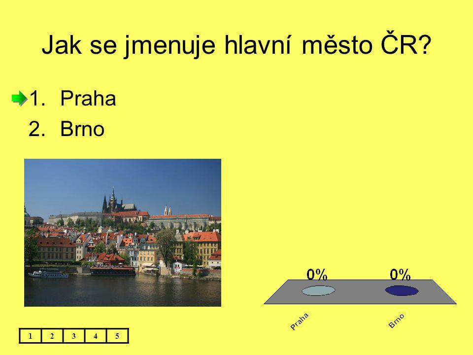 Jak se jmenuje hlavní město ČR? 12345 1.Praha 2.Brno