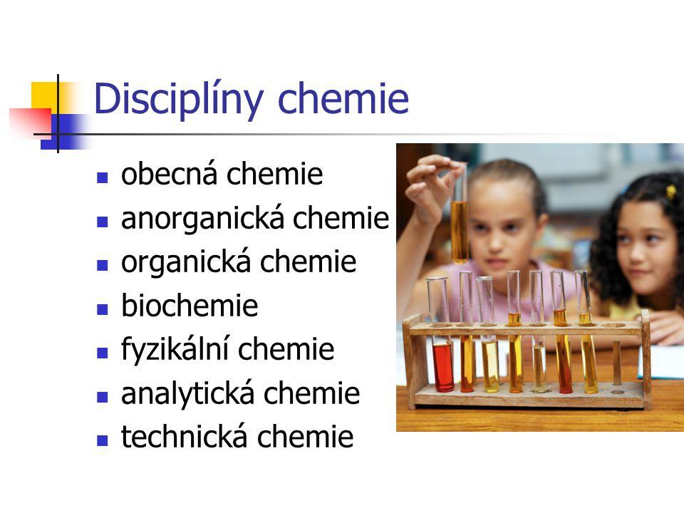 Disciplíny chemie obecná chemie anorganická chemie organická chemie biochemie fyzikální chemie analytická chemie technická chemie