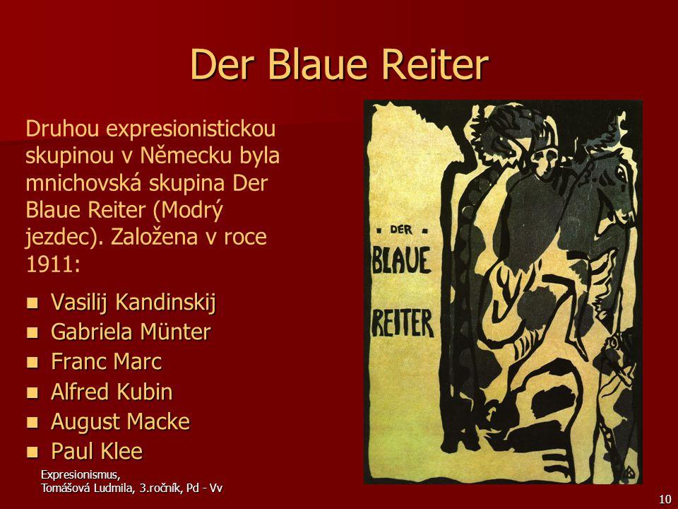 10 Der Blaue Reiter Vasilij Kandinskij Gabriela Münter Franc Marc Alfred Kubin August Macke Paul Klee Druhou expresionistickou skupinou v Německu byla mnichovská skupina Der Blaue Reiter (Modrý jezdec).